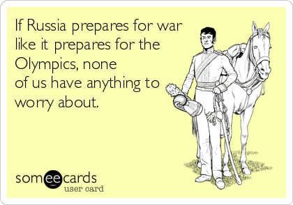 """""""Jeśli Rosja przygotowuje się do wojny tak jak do Olimpiady, to nie mamy się czego obawiać"""" (źródło: www.someecards.com)"""