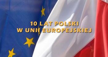 10 lat Polski w Unii Europejskiej