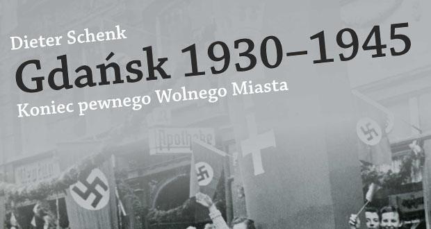 Dieter Schenk - Gdańsk 1930-1945 - koniec pewnego Wolnego Miasta