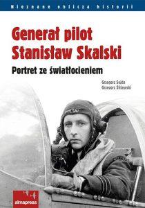 Generał pilot Stanisław Skalski - Portret ze światłocieniem - Grzegorz Sojda, Grzegorz Śliżewski