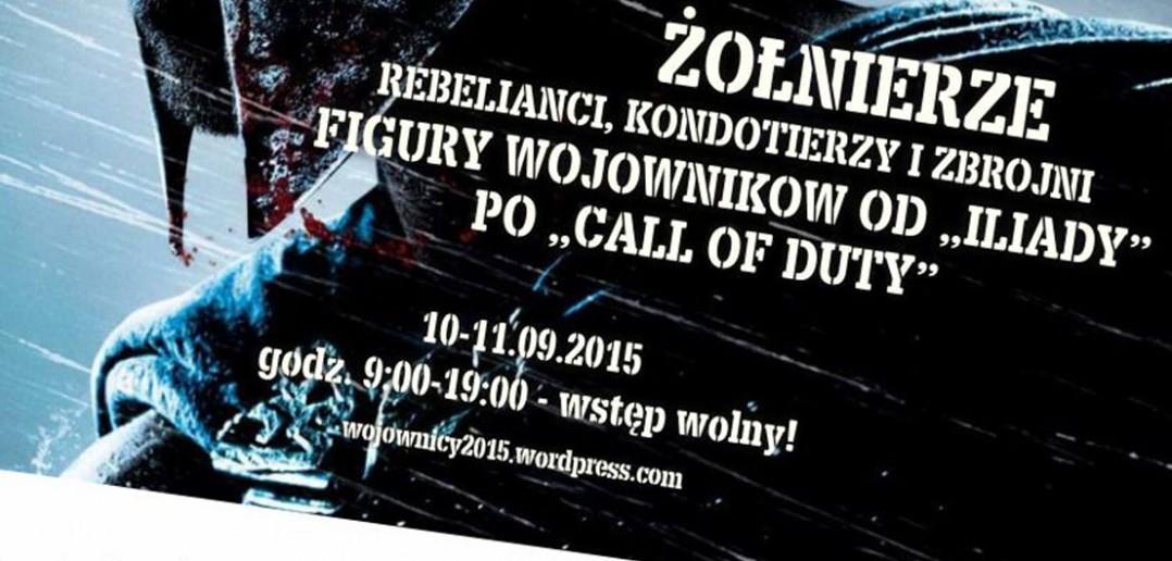 """Program konferencji """"Żołnierze, rebelianci, kondotierzy i zbrojni. Figury wojowników od Iliady po Call of Duty"""""""
