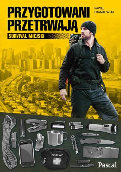 Przygotowani przetrwają. Survival Miejski - Paweł Frankowski wyd. Pascal