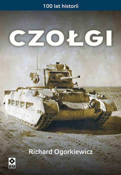 Czołgi - Richard Ogorkiewicz - wydawnictwo RM