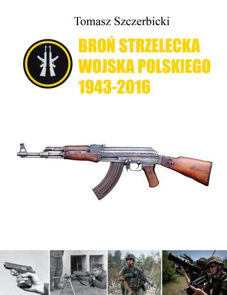 Broń strzelecka Wojska Polskiego 1943-2016